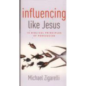 Influencing Like Jesus by Michael Zigarelli