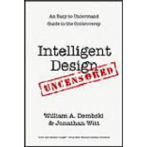 Intelligent Design Uncensored by Jonathan Witt
