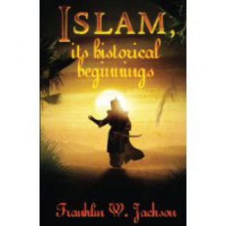 Islam, Its Historical Beginnings by Franklin Jackson