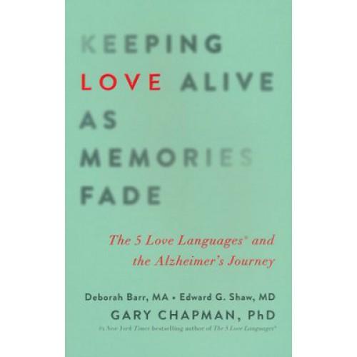 Keeping the Love Alive as Memories Fade by Deborah Barr, Edward Shaw, Gary Chapman