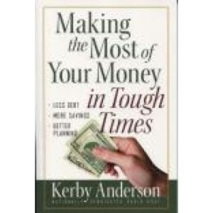Making the Most of Your Money in Tough Times by Kerby Anderson