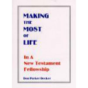 Making the Most of Life in a New Testament Fellowship by Don Decker