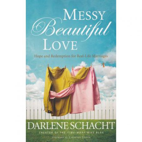 Messy Beautiful Love by Darlene Schacht