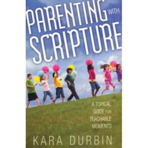 Parenting With Scripture by Kara Durbin