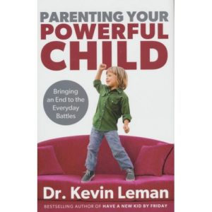 Parenting Your Powerful Child by Dr. Kevin Leman