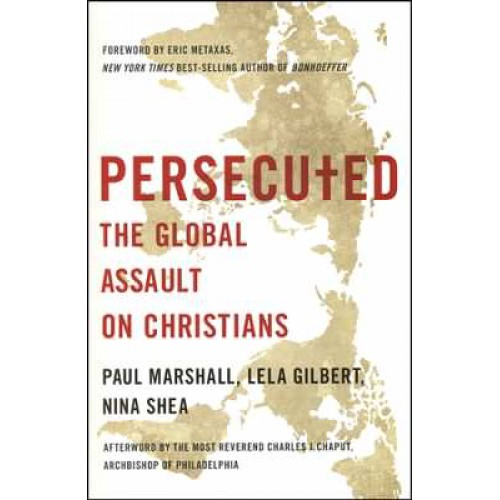 Persecuted by Paul Marshal, Lela Gilbert, Nina Shea