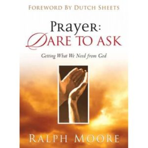 Prayer: Dare to Ask by Ralph Moore