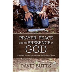 Prayer, Peace and the Presence of God by David Butts