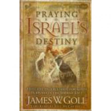 Praying For Israel's Destiny by James Goll