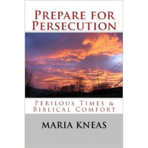 Prepare for Persecution by Maria Kneas