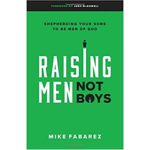 Raising Men Not Boys by Mike Fabarez