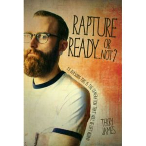 Rapture Ready...Or Not? by Terry James