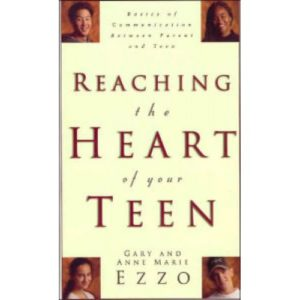 Reaching the Heart of Your Teen by Gary and Anne Marie Ezzo