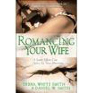 Romancing Your Wife by Debra & Daniel Smith