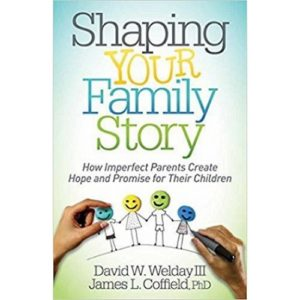Shaping Your Family Story by David Welday & James Coffield