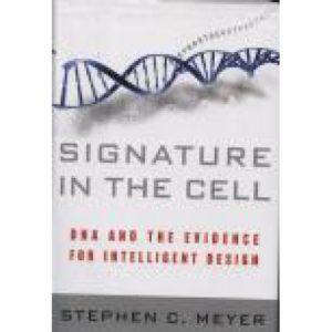 SIgnature in the Cell by Stephen C. Meyer, Ph.D