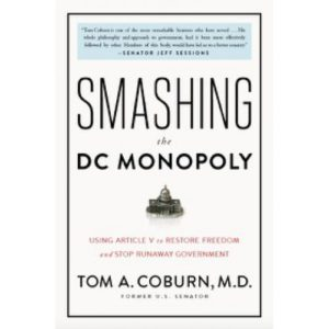 Smashing the DC Monopoly by Tom A. Coburn, M.D.