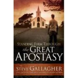 Standing Firm Through the Great Apostasy by Steve Gallagher