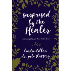 Surprised by the Healer by Linda Dillow, Dr. Juli Slattery