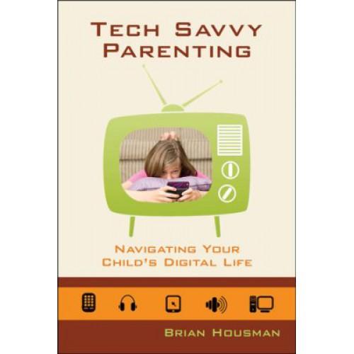 Tech Savvy Parenting by Brian Housman