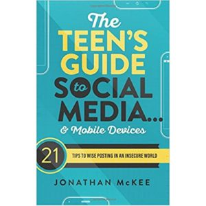 The Teen's Guide to Social Media and Mobile Devices by Jonathan McKee