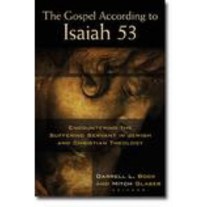 The Gospel According to Isaiah 53 Edited by Darrell Bock and Mitch Glaser