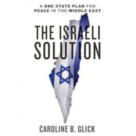 The Israeli Solution by Caroline Glick