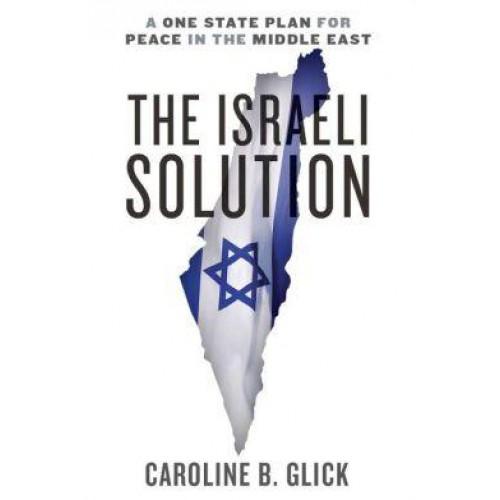 The Israeli Solution by Caroline Glick