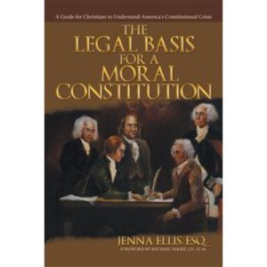 The Legal Basis for a Moral Constitution by Dr. Jenna Ellis