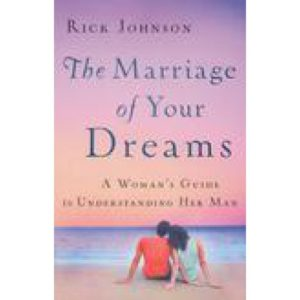 The Marriage of Your Dreams by Rick Johnson