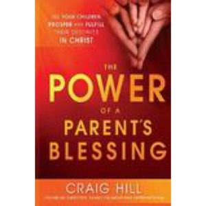 The Power of A Parent's Blessing by Craig Hill