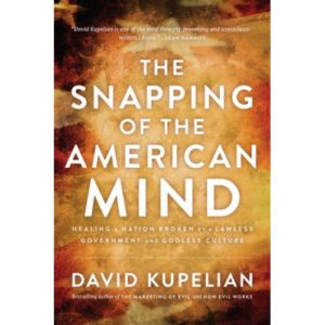The Snapping of the American Mind by David Kupelian