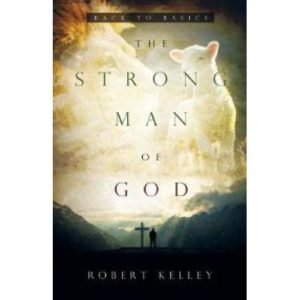 The Strong Man of God by Robert Kelley