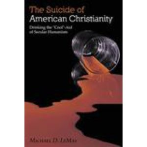 The Suicide of American Christianity by Michael D. LeMay