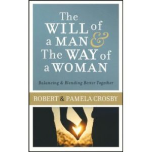 The Will of a Man and the Way of a Woman by Robert and Pamela Crosby