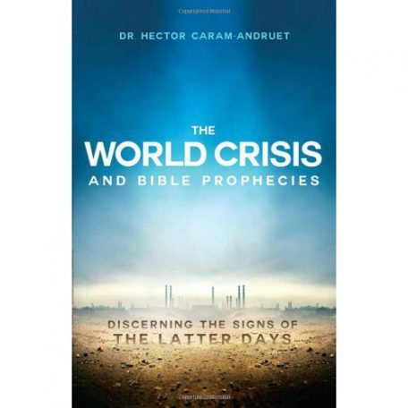 The World Crisis and Bible Prophecies by Dr. Hector Caram-Andruet