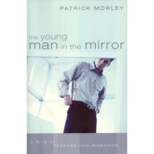 The Young Man in the Mirror by Patrick Morley