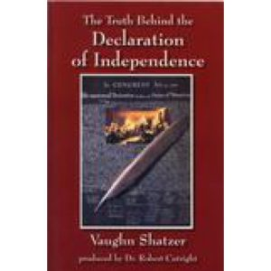 The Truth Behind the Declaration of Independence by Vaughn Shatzer