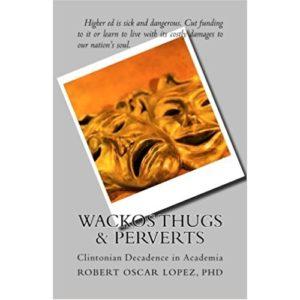Wackos, Thugs & Perverts by Robert Oscar Lopez