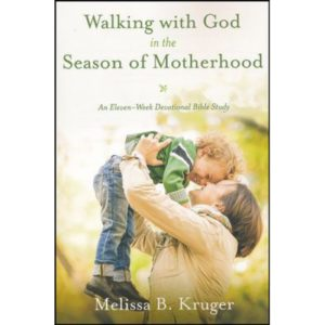 Walking With God in the Season of Motherhood by Melissa Kruger