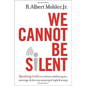 We Cannot Be Silent by R. Albert Mohler Jr
