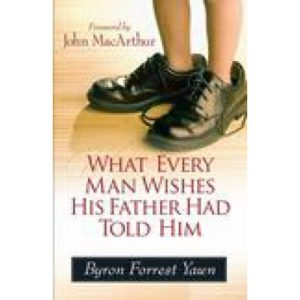 What Every Man Wishes His Father Had Told Him by Byron Yawn