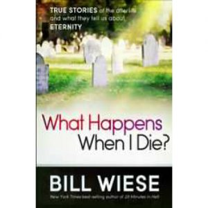 What Happens When I Die by Bill Wiese