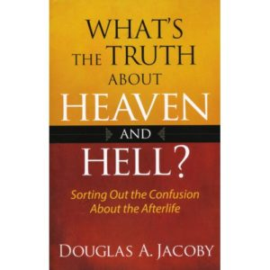 What's The Truth About Heaven and Hell? by Douglas Jacoby
