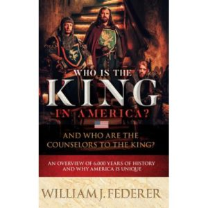Who Is The King in America? by William J. Federer