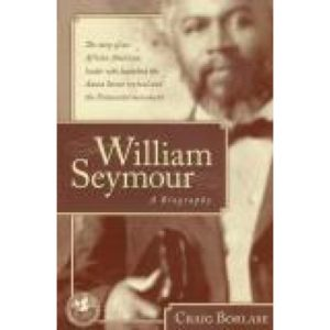 William Seymour: A Biography by Craig Borlase