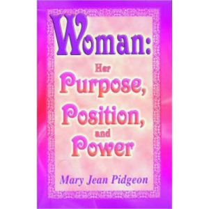 Woman: Her Purpose, Position and Power by Mary Jean Pidgeon