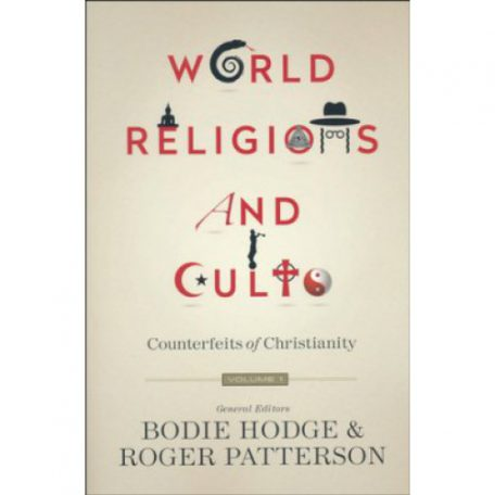 World Religions and Cults Volume 1 by Bodie Hodge and Roger Patterson