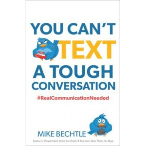 You Can't Text A Tough Conversation by Mike Bechtle