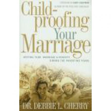 Child-Proofing Your Marriage by Dr. Debbie Cherry